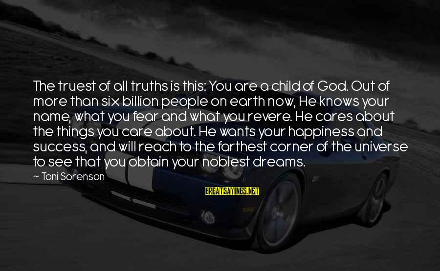 Faith Hope And Success Sayings By Toni Sorenson: The truest of all truths is this: You are a child of God. Out of