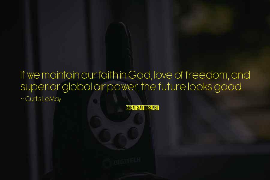 Faith In The Future Sayings By Curtis LeMay: If we maintain our faith in God, love of freedom, and superior global air power,