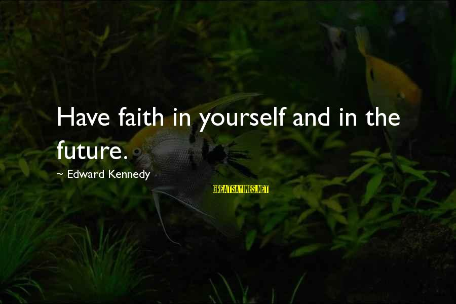 Faith In The Future Sayings By Edward Kennedy: Have faith in yourself and in the future.