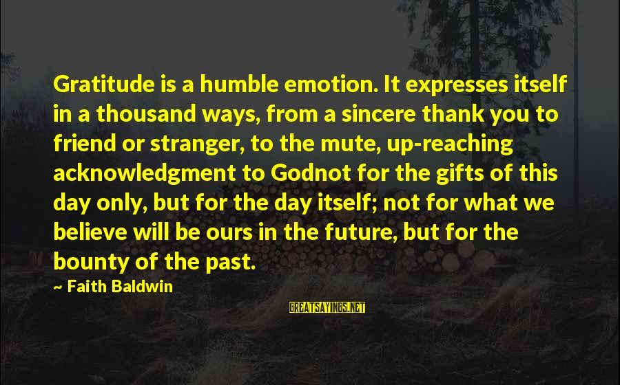 Faith In The Future Sayings By Faith Baldwin: Gratitude is a humble emotion. It expresses itself in a thousand ways, from a sincere