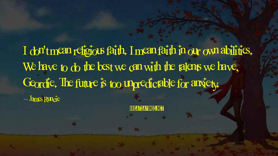Faith In The Future Sayings By James Runcie: I don't mean religious faith. I mean faith in our own abilities. We have to