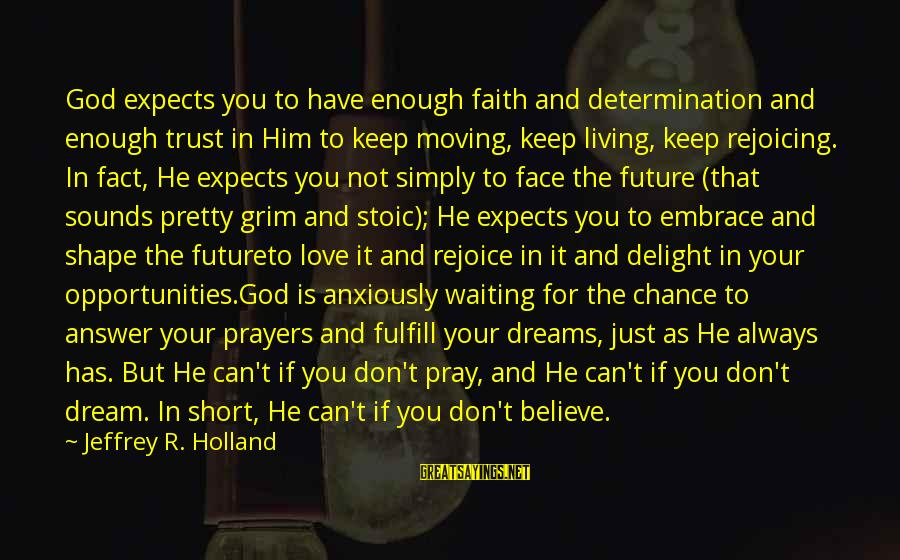 Faith In The Future Sayings By Jeffrey R. Holland: God expects you to have enough faith and determination and enough trust in Him to