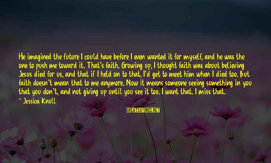 Faith In The Future Sayings By Jessica Knoll: He imagined the future I could have before I even wanted it for myself, and