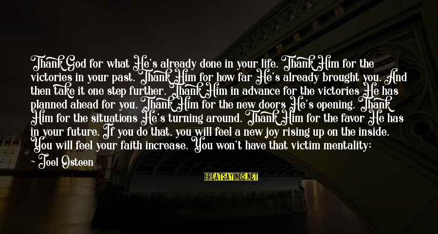 Faith In The Future Sayings By Joel Osteen: Thank God for what He's already done in your life. Thank Him for the victories