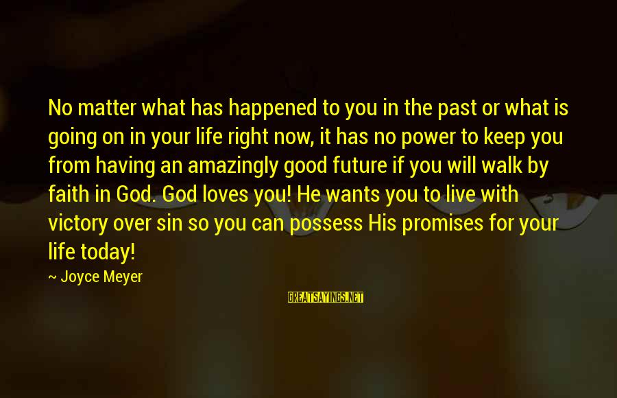 Faith In The Future Sayings By Joyce Meyer: No matter what has happened to you in the past or what is going on