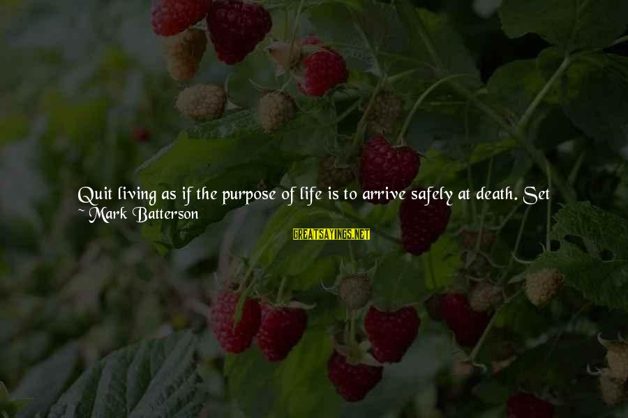 Faith In The Future Sayings By Mark Batterson: Quit living as if the purpose of life is to arrive safely at death. Set