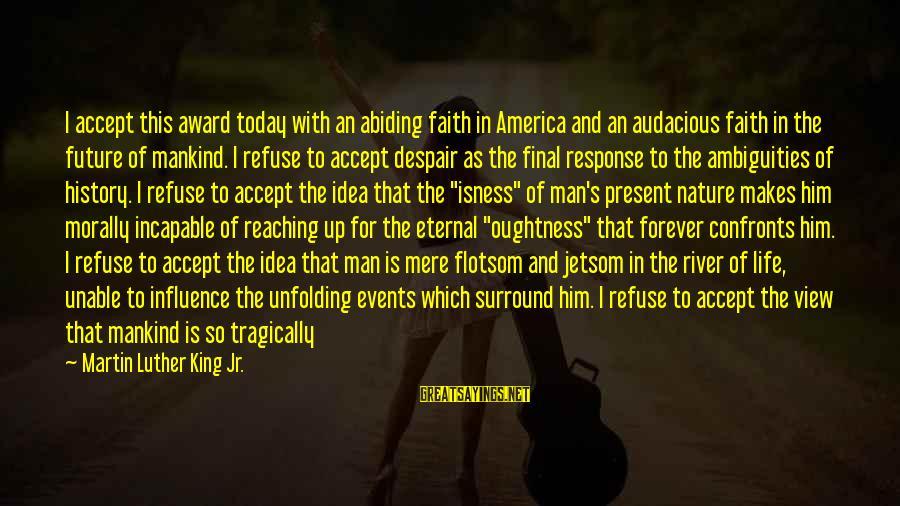 Faith In The Future Sayings By Martin Luther King Jr.: I accept this award today with an abiding faith in America and an audacious faith