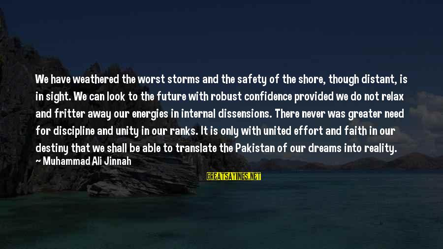 Faith In The Future Sayings By Muhammad Ali Jinnah: We have weathered the worst storms and the safety of the shore, though distant, is