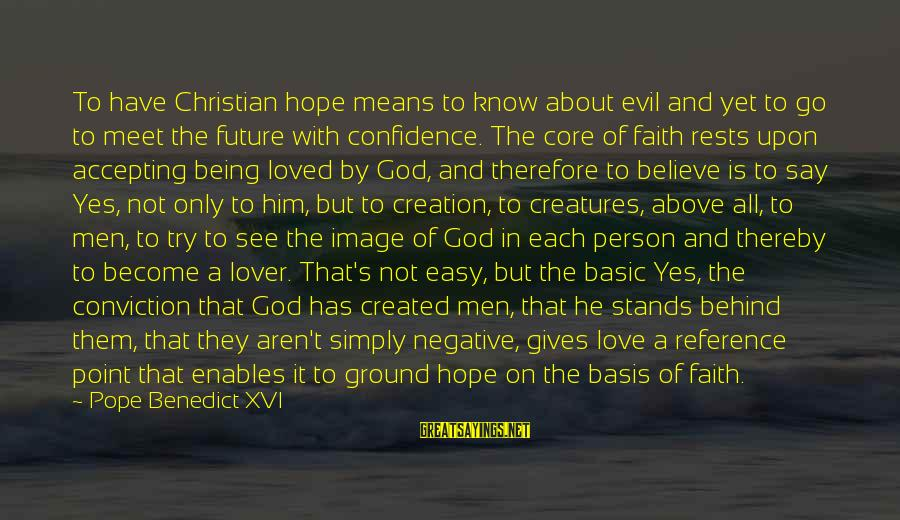 Faith In The Future Sayings By Pope Benedict XVI: To have Christian hope means to know about evil and yet to go to meet