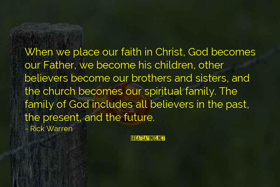 Faith In The Future Sayings By Rick Warren: When we place our faith in Christ, God becomes our Father, we become his children,
