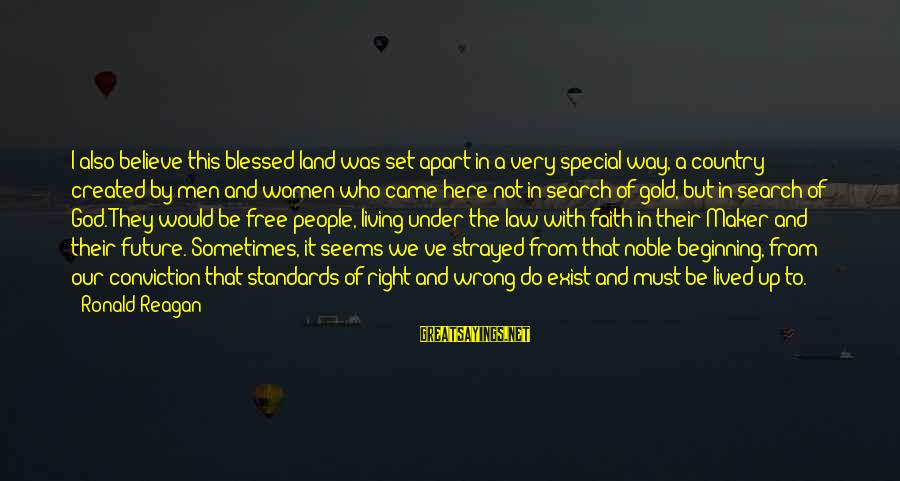 Faith In The Future Sayings By Ronald Reagan: I also believe this blessed land was set apart in a very special way, a