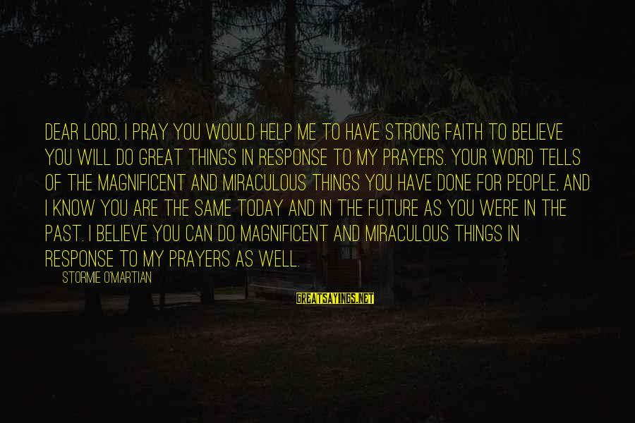 Faith In The Future Sayings By Stormie O'martian: Dear Lord, I pray You would help me to have strong faith to believe You