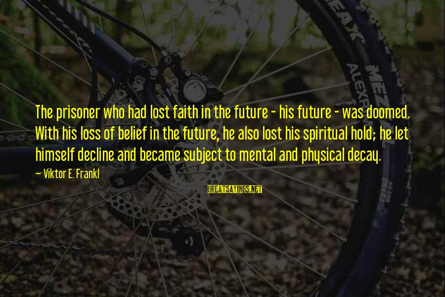 Faith In The Future Sayings By Viktor E. Frankl: The prisoner who had lost faith in the future - his future - was doomed.