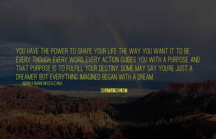 Faith Trust And Hope Sayings By Amaka Imani Nkosazana: You have the power to shape your life the way you want it to be.