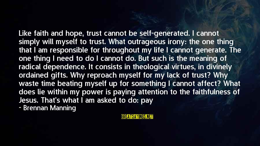 Faith Trust And Hope Sayings By Brennan Manning: Like faith and hope, trust cannot be self-generated. I cannot simply will myself to trust.