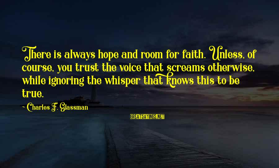 Faith Trust And Hope Sayings By Charles F. Glassman: There is always hope and room for faith. Unless, of course, you trust the voice