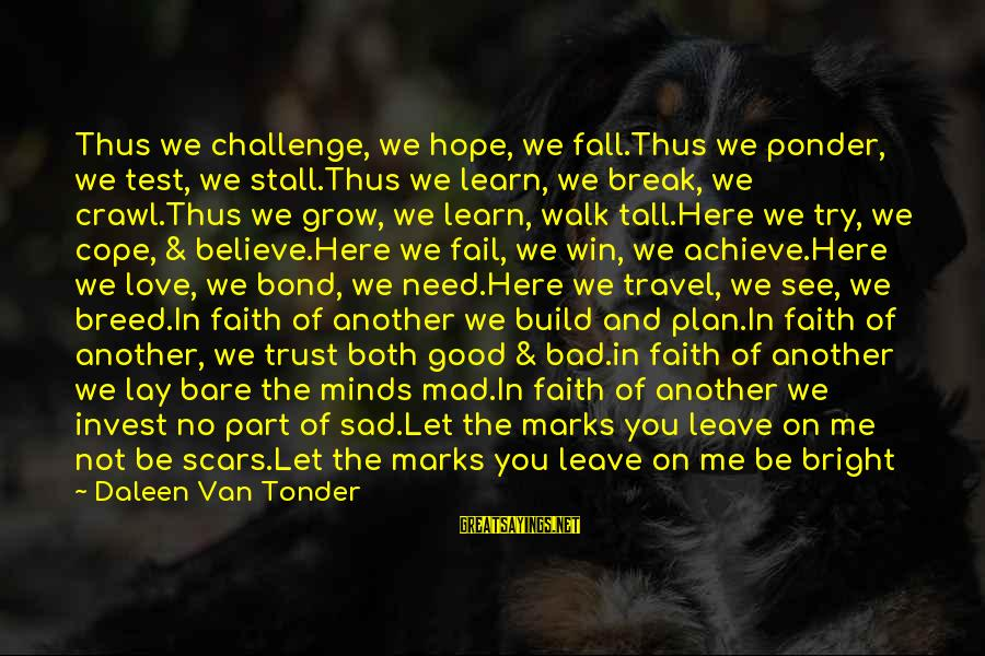 Faith Trust And Hope Sayings By Daleen Van Tonder: Thus we challenge, we hope, we fall.Thus we ponder, we test, we stall.Thus we learn,