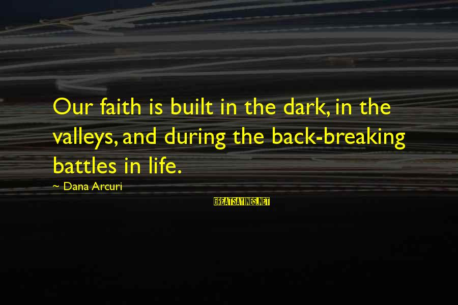Faith Trust And Hope Sayings By Dana Arcuri: Our faith is built in the dark, in the valleys, and during the back-breaking battles