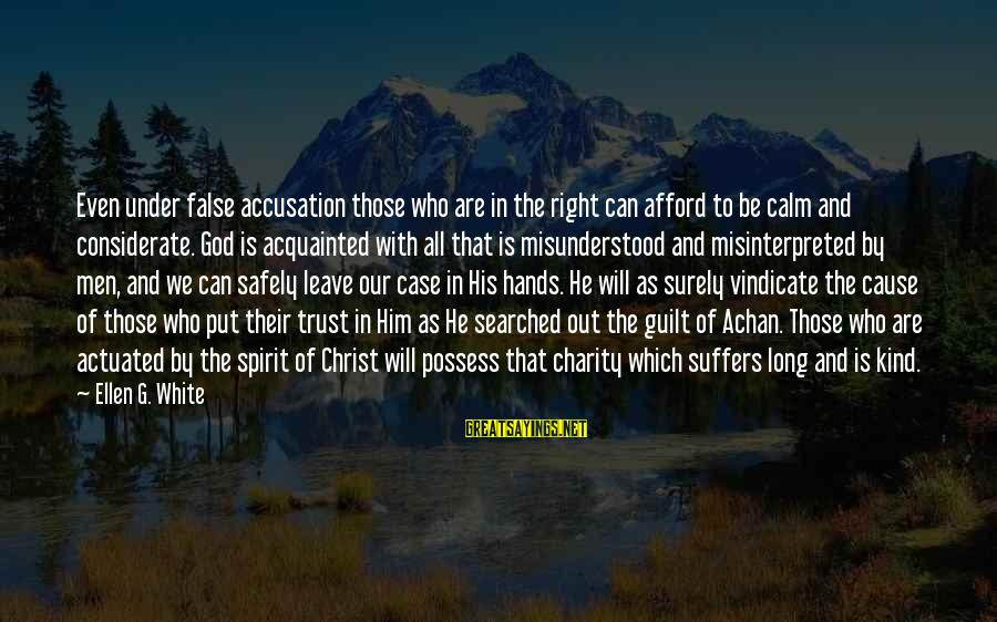 Faith Trust And Hope Sayings By Ellen G. White: Even under false accusation those who are in the right can afford to be calm