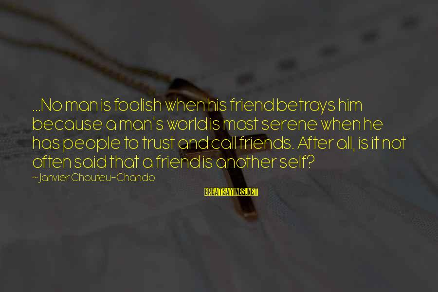 Faith Trust And Hope Sayings By Janvier Chouteu-Chando: ...No man is foolish when his friend betrays him because a man's world is most