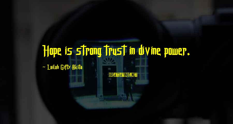 Faith Trust And Hope Sayings By Lailah Gifty Akita: Hope is strong trust in divine power.