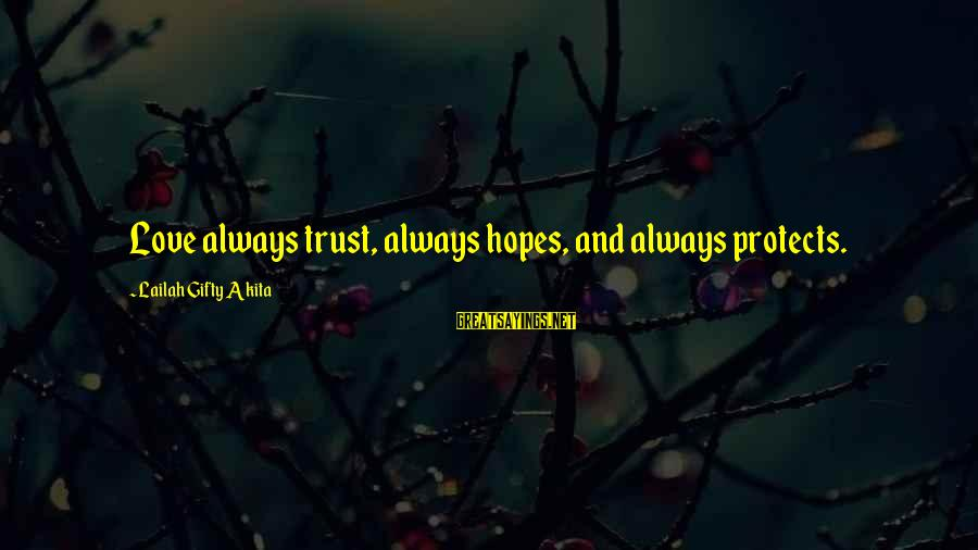 Faith Trust And Hope Sayings By Lailah Gifty Akita: Love always trust, always hopes, and always protects.