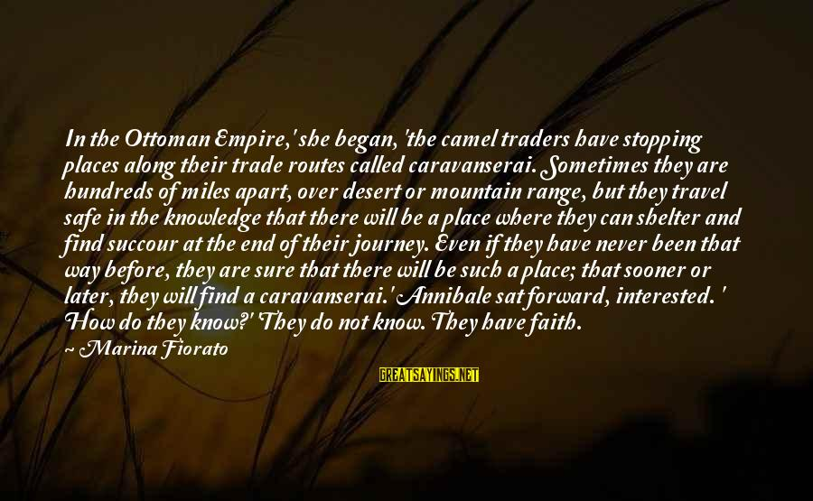 Faith Trust And Hope Sayings By Marina Fiorato: In the Ottoman Empire,' she began, 'the camel traders have stopping places along their trade