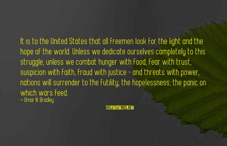 Faith Trust And Hope Sayings By Omar N. Bradley: It is to the United States that all freemen look for the light and the