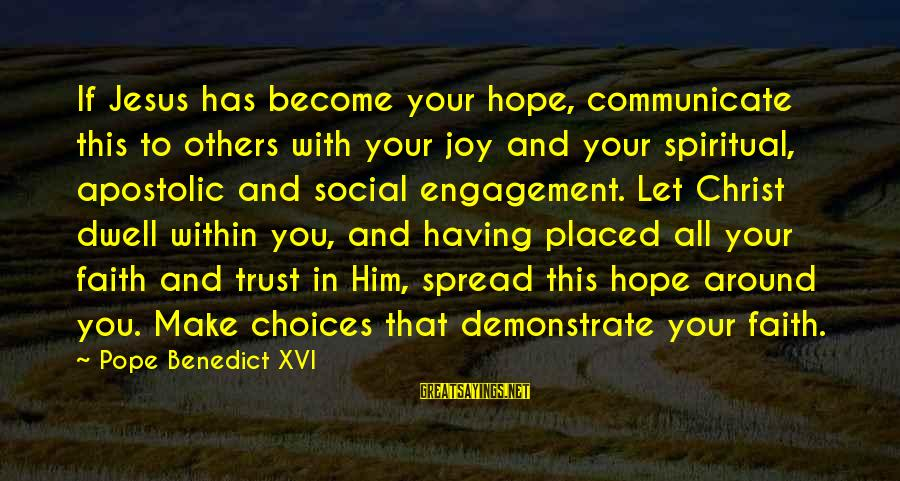 Faith Trust And Hope Sayings By Pope Benedict XVI: If Jesus has become your hope, communicate this to others with your joy and your
