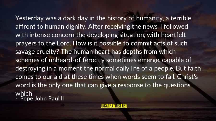 Faith Trust And Hope Sayings By Pope John Paul II: Yesterday was a dark day in the history of humanity, a terrible affront to human