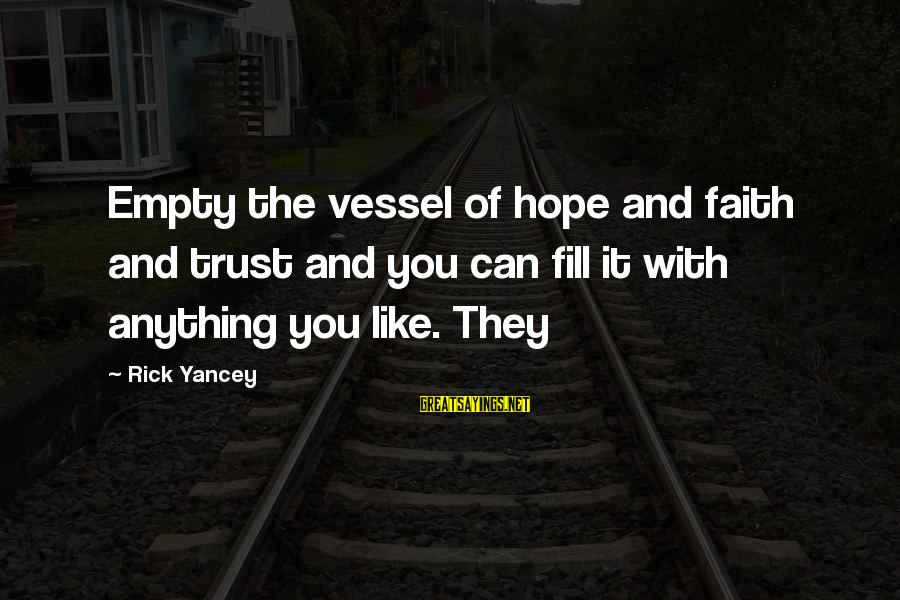 Faith Trust And Hope Sayings By Rick Yancey: Empty the vessel of hope and faith and trust and you can fill it with