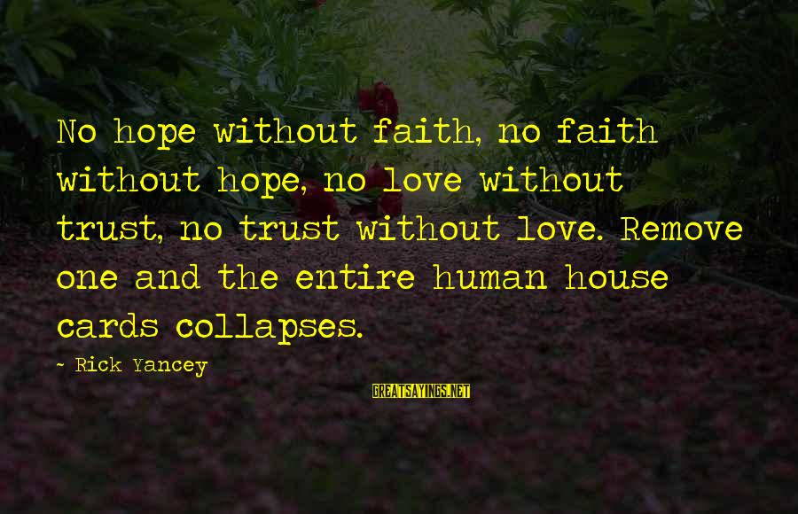 Faith Trust And Hope Sayings By Rick Yancey: No hope without faith, no faith without hope, no love without trust, no trust without