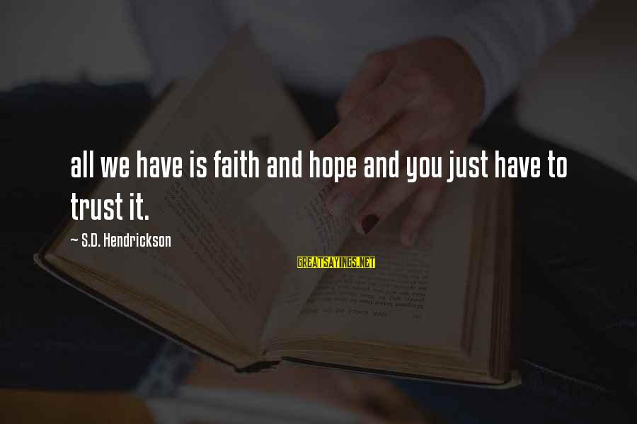 Faith Trust And Hope Sayings By S.D. Hendrickson: all we have is faith and hope and you just have to trust it.