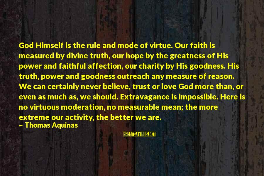Faith Trust And Hope Sayings By Thomas Aquinas: God Himself is the rule and mode of virtue. Our faith is measured by divine