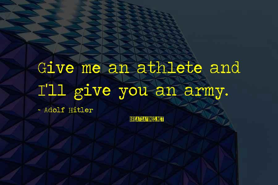 Faithfulness Brainy Sayings By Adolf Hitler: Give me an athlete and I'll give you an army.