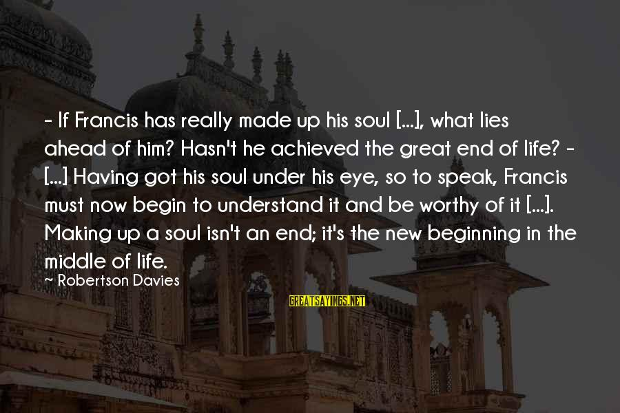 Faithfulness Brainy Sayings By Robertson Davies: - If Francis has really made up his soul [...], what lies ahead of him?