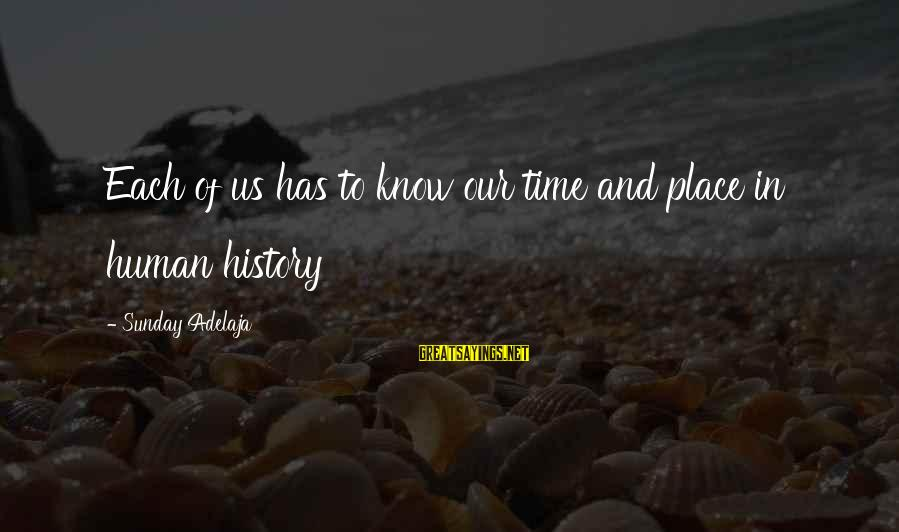 Faithfulness Brainy Sayings By Sunday Adelaja: Each of us has to know our time and place in human history