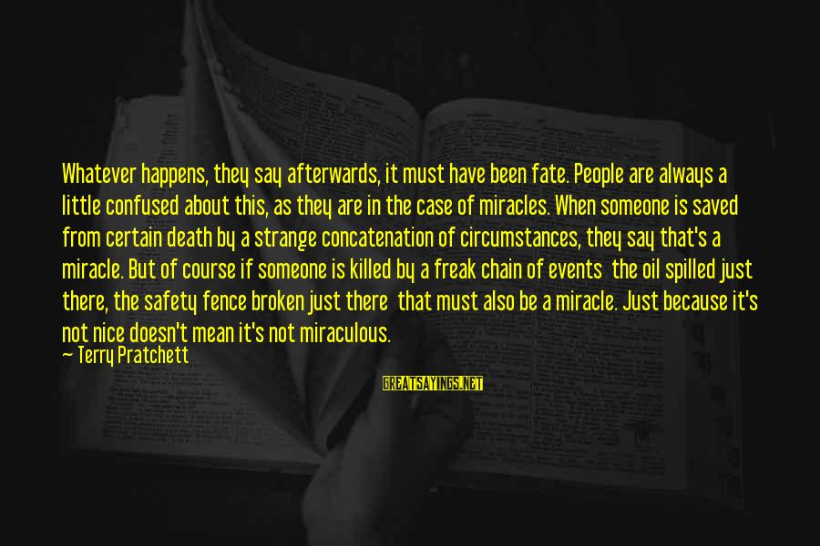 Fake Friends With Pictures Sayings By Terry Pratchett: Whatever happens, they say afterwards, it must have been fate. People are always a little