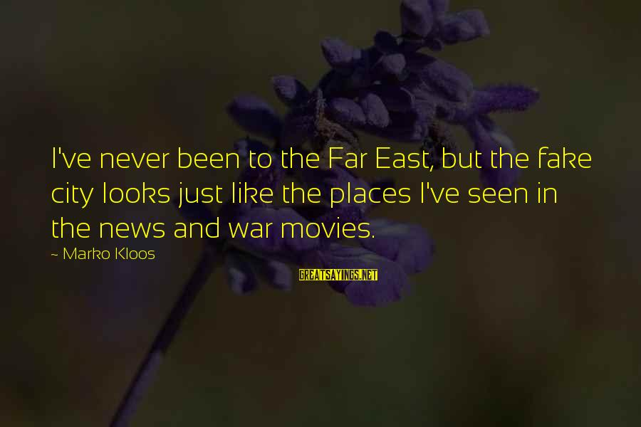 Fake News Sayings By Marko Kloos: I've never been to the Far East, but the fake city looks just like the