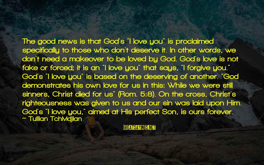"Fake News Sayings By Tullian Tchividjian: The good news is that God's ""I love you"" is proclaimed specifically to those who"