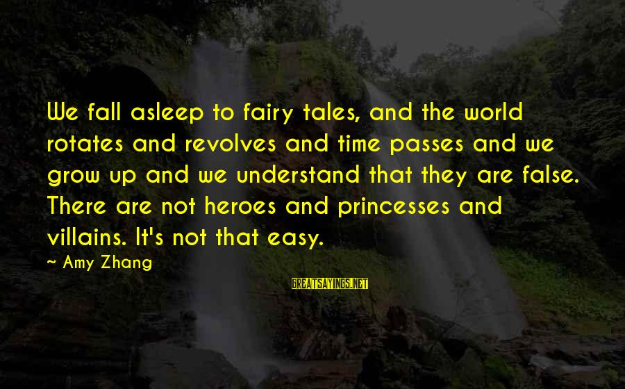 Fall Asleep Sayings By Amy Zhang: We fall asleep to fairy tales, and the world rotates and revolves and time passes