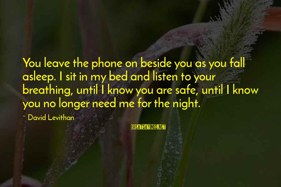Fall Asleep Sayings By David Levithan: You leave the phone on beside you as you fall asleep. I sit in my