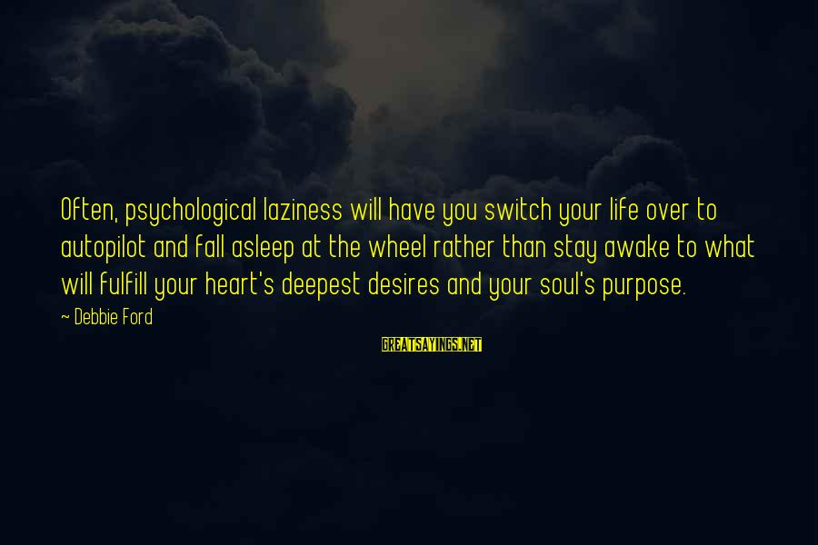 Fall Asleep Sayings By Debbie Ford: Often, psychological laziness will have you switch your life over to autopilot and fall asleep