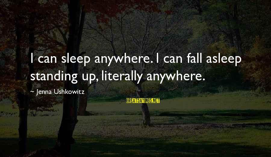 Fall Asleep Sayings By Jenna Ushkowitz: I can sleep anywhere. I can fall asleep standing up, literally anywhere.