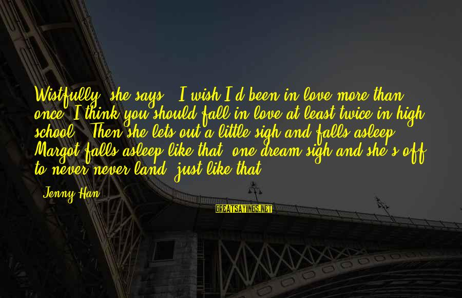 """Fall Asleep Sayings By Jenny Han: Wistfully, she says, """"I wish I'd been in love more than once. I think you"""