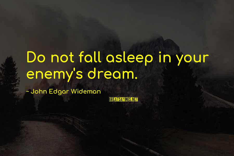 Fall Asleep Sayings By John Edgar Wideman: Do not fall asleep in your enemy's dream.