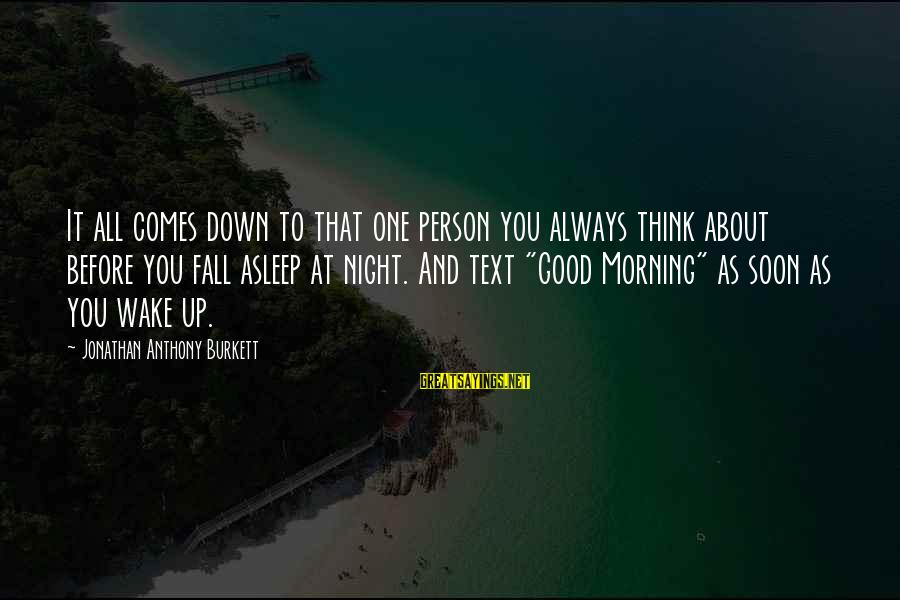 Fall Asleep Sayings By Jonathan Anthony Burkett: It all comes down to that one person you always think about before you fall
