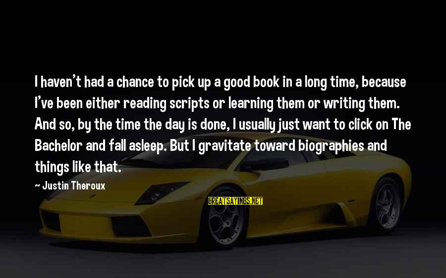 Fall Asleep Sayings By Justin Theroux: I haven't had a chance to pick up a good book in a long time,