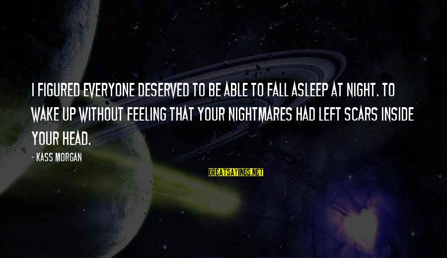Fall Asleep Sayings By Kass Morgan: I figured everyone deserved to be able to fall asleep at night. To wake up