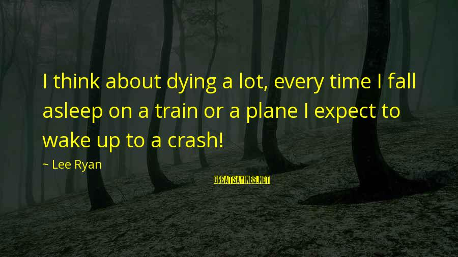 Fall Asleep Sayings By Lee Ryan: I think about dying a lot, every time I fall asleep on a train or